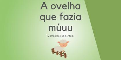 """Momentos que Contam: """"A Ovelha que fazia múuu"""""""