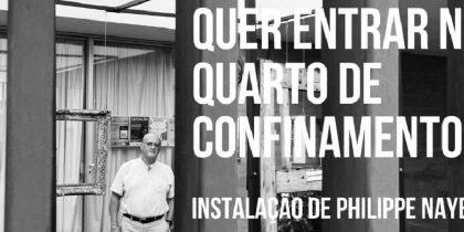 """""""Quer Entrar no Quarto de Confinamento"""" – Instalação de Philippe Nayer"""